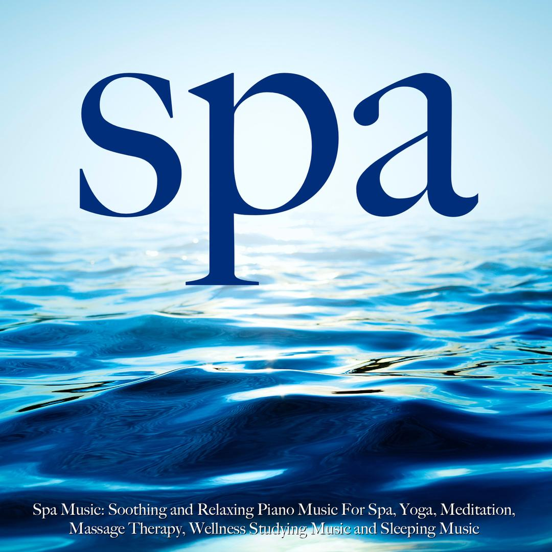 Spa Music: Soothing and Relaxing Piano Music for Spa, Yoga