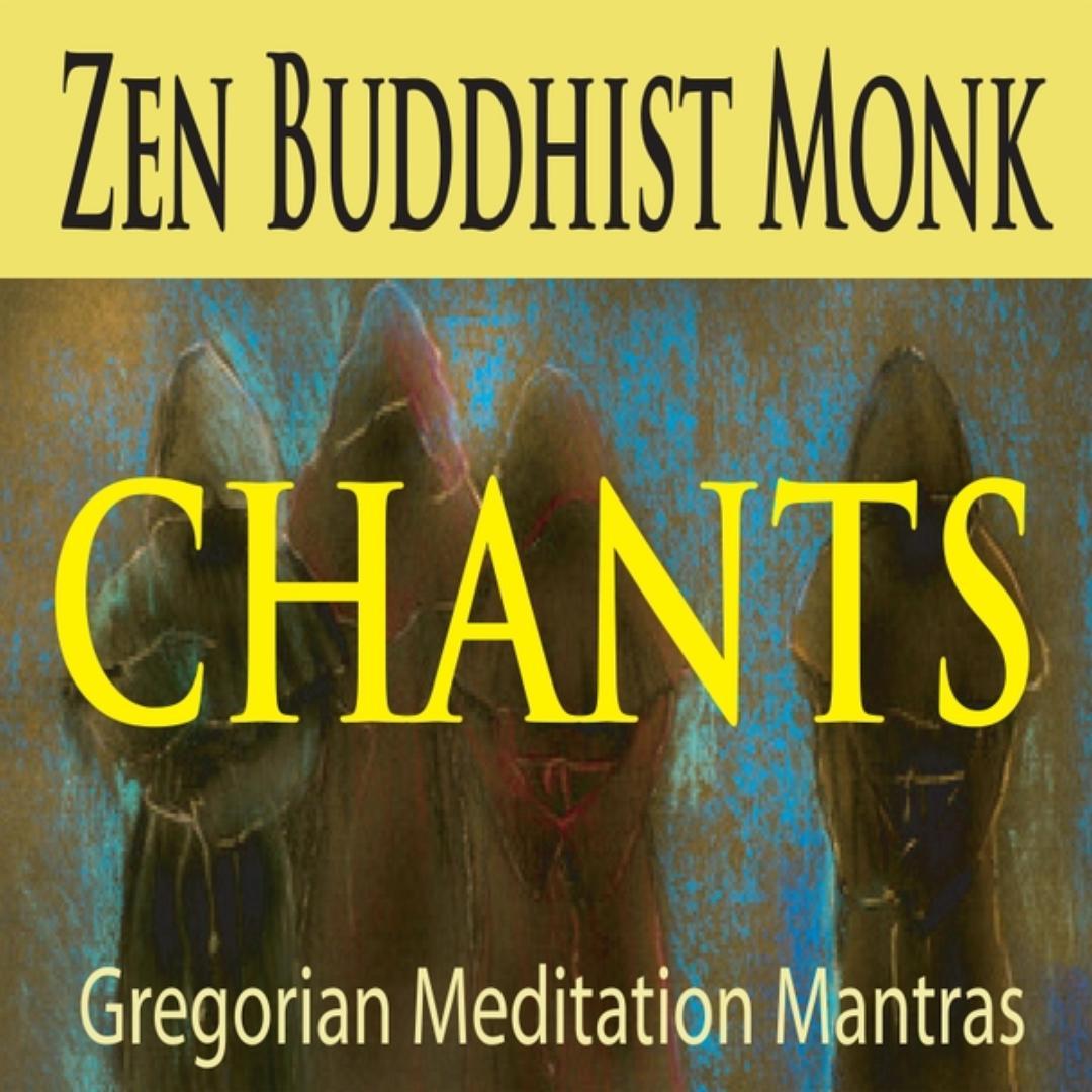 Zen Buddhist Monk Chants (Gregorian Meditation Mantras) by