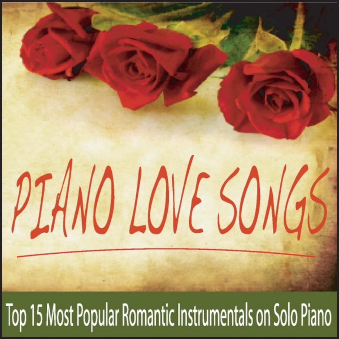 Piano Love Songs (Top 15 Most Popular Romantic Instrumentals On Solo
